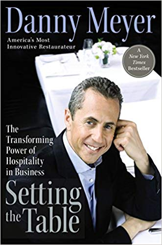 """Setting the Table: The Transforming Power of Hospitality in Business"" by Danny Meyer"